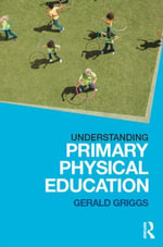 Understanding Primary Physical Education - Gerald Griggs