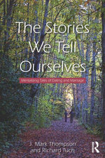 The Stories We Tell Ourselves : Mentalizing Tales of Dating and Marriage - J. Mark Thompson