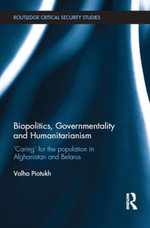 Biopolitics, Governmentality and Humanitarianism : 'Caring' for the Population in Afghanistan and Belarus - Volha Piotukh