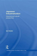 Japanese Industrialisation : Historical and Cultural Perspectives - Ian Inkster