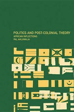 Politics and Post-Colonial Theory : African Inflections - Pal Ahluwalia