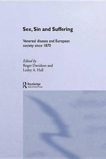 Sex, Sin and Suffering : Venereal Disease and European Society Since 1870