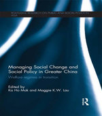 Managing Social Change and Social Policy in Greater China : Welfare Regimes in Transition