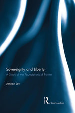 Sovereignty and Liberty : A Study of the Foundations of Power - Amnon Lev