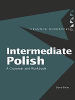 Intermediate Polish : A Grammar and Workbook - Dana Bielec