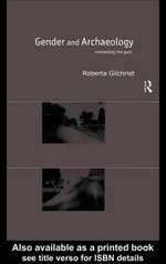 Gender and Archaeology : Contesting the Past - Roberta Gilchrist