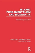 Islamic Fundamentalism and Modernity (Rle Politics of Islam) - William Montgomery Watt
