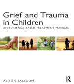 Grief and Trauma in Children : An Evidence-Based Treatment Manual - Alison Salloum