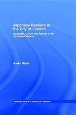 Japanese Bankers in the City of London : Language, Culture and Identity in the Japanese Diaspora - Junko Sakai