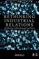 Rethinking Industrial Relations : Mobilisation, Collectivism and Long Waves - John Kelly