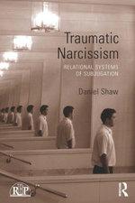 Traumatic Narcissism : Relational Systems of Subjugation - Daniel Shaw