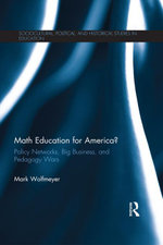 Math Education for America : Policy Networks, Educational Businesses, and Pedagogy Wars: Policy Networks, Big Business, and Pedagogy Wars - Mark Wolfmeyer