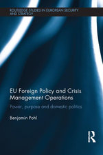EU Foreign Policy and Crisis Management Operations : Power, purpose and domestic politics - Benjamin Pohl