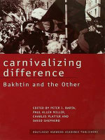 Carnivalizing Difference : Bakhtin and the Other