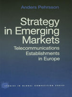 Strategy in Emerging Markets : Telecommunications Establishments in Europe - Anders Pehrsson