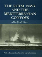 The Royal Navy and the Mediterranean Convoys : A Naval Staff History