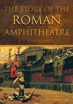 Story of the Roman Amphitheatre - D. L. Bomgardner
