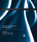 The EU and Effective Multilateralism : Internal and external reform practices
