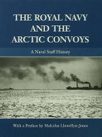 The Royal Navy and the Arctic Convoys : A Naval Staff History