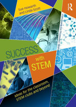 Success with STEM : Ideas for the classroom, STEM clubs and beyond - Sue Howarth