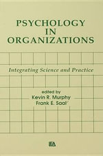 Psychology in Organizations : Integrating Science and Practice
