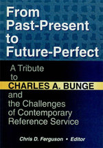 From Past-Present to Future-Perfect : A Tribute to Charles A. Bunge and the Challenges of Contemporary Reference Service - Linda S. Katz