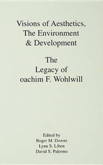 Visions of Aesthetics, the Environment & Development : The Legacy of Joachim F. Wohlwill