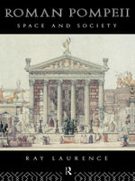 Roman Pompeii : Space and Society - Ray Laurence