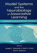 Model Systems and the Neurobiology of Associative Learning : A Festschrift in Honor of Richard F. Thompson