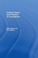 Critical Theory and Practice : A Coursebook - Keith Green