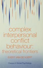 Complex Interpersonal Conflict Behaviour : Theoretical Frontiers - Evert Van der Vliert