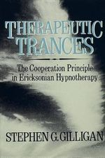 Therapeutic Trances : The Co-Operation Principle in Ericksonian Hypnotherapy - Stephen G. Gilligan
