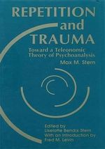 Repetition and Trauma : Toward a Teleonomic Theory of Psychoanalysis - Max M. Stern