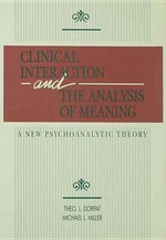 Clinical Interaction and the Analysis of Meaning : A New Psychoanalytic Theory - Theo L. Dorpat