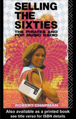 Selling the Sixties : The Pirates and Pop Music Radio - Robert Chapman