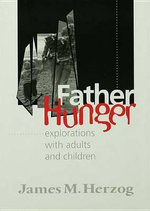 Father Hunger : Explorations with Adults and Children - James Herzog
