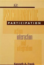 Psychoanalytic Participation : Action, Interaction, and Integration - Kenneth A. Frank