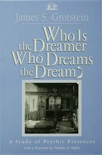 Who Is the Dreamer, Who Dreams the Dream? : A Study of Psychic Presences - James S. Grotstein