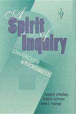 A Spirit of Inquiry : Communication in Psychoanalysis - Joseph D. Lichtenberg