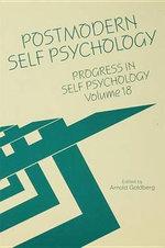Progress in Self Psychology, V. 18 : Postmodern Self Psychology