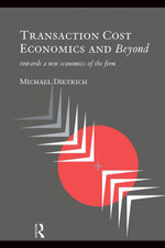 Transaction Cost Economics and Beyond : Toward a New Economics of the Firm - Michael Dietrich