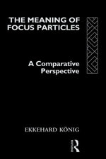 Meaning of Focus Particles : A Comparative Perspective - Ekkehard K. Nig