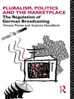 Pluralism, Politics and the Marketplace : The Regulation of German Broadcasting - Suzanne Hasselbach