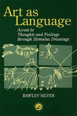 Art as Language : Access to Emotions and Cognitive Skills Through Drawings - Rawley Silver