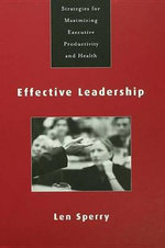 Effective Leadership : Strategies for Maximizing Executive Productivity and Health - Len Sperry