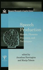 Speech Production : Models, Phonetic Processes, and Techniques