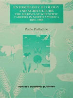 Entomology, Ecology and Agriculture : The Making of Science Careers in North America, 1885-1985 - Paolo Palladino