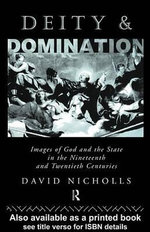Deity and Domination : Images of God and the State in the 19th and 20th Centuries - David Nicholls