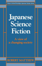 Japanese Science Fiction : A View of a Changing Society - Robert Matthew