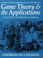 Game Theory and its Applications : In the Social and Biological Sciences - Andrew M. Colman